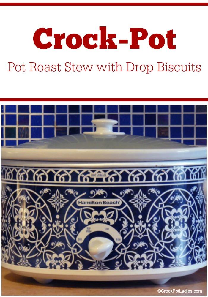 Crock-Pot Pot Roast Stew with Drop Biscuits