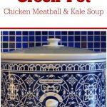 Crock-Pot Chicken Meatball & Kale Soup