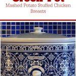 Crock-Pot Mashed Potato Stuffed Chicken Breasts