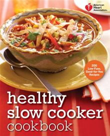 American Heart Associations Healthy Slow Cooker Cookbook