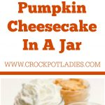 Crock-Pot Pumpkin Cheesecake In A Jar