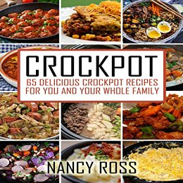 Crockpot: 65 Delicious Crockpot Recipes For You And Your Whole Family