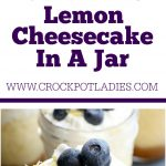 Crock-Pot Lemon Cheesecake In A Jar
