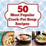 50 Most Popular Soup Recipes For Fall And Winter