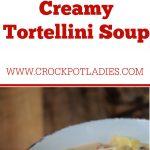 Crock-Pot Vegetarian Creamy Tortellini Soup